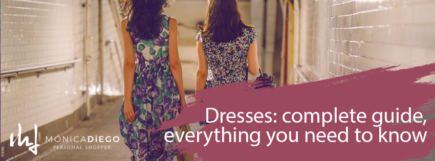 Dresses: complete guide, everything you need to know