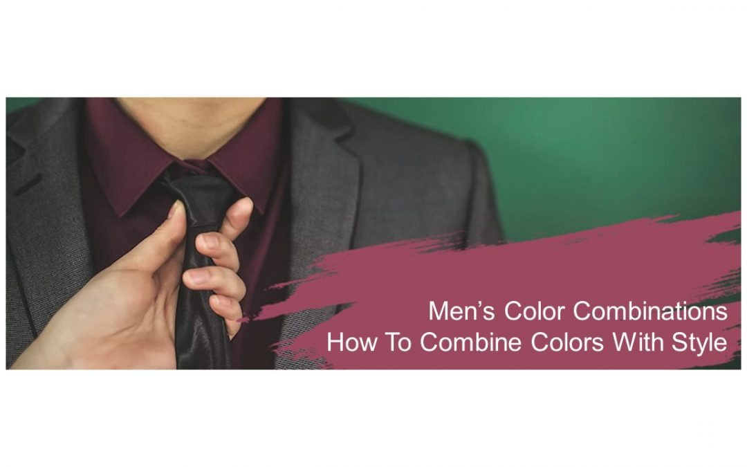 Combination of clothes for man – How to combine colors with style